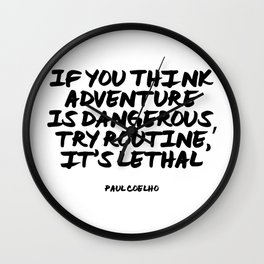 """If you think adventure is dangerous, try routine, it's lethal"" Travel Quote Wall Clock"