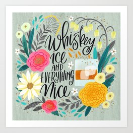 Whiskey Ice and Everything Nice Art Print