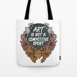 Art is Not A Competitive Sport Tote Bag