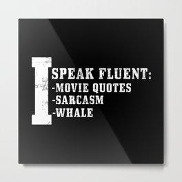 Movie Quotes Sarcasm Whale Humor Metal Print