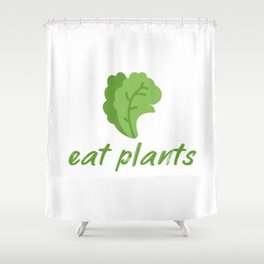 eat plants - vegetarian quote Shower Curtain