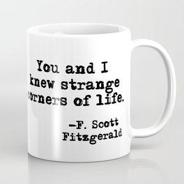 You and I knew strange corners of life - Fitzgerald quote Coffee Mug
