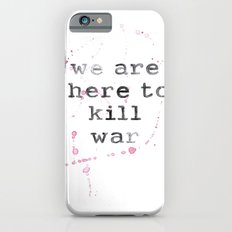 we are here to kill war Slim Case iPhone 6s