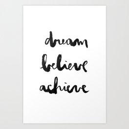 Dream Believe Achieve Art Print