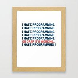 I hate programming. Framed Art Print