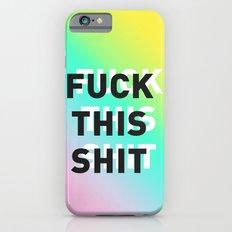 Fuck This Shit - Gradient iPhone 6s Slim Case