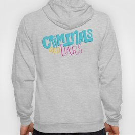 Criminals and Liars Hoody
