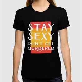 Stay Sexy Don't Get Murdered | My Favorite Murder Inspired Designs by Fox & Fancy T-shirt
