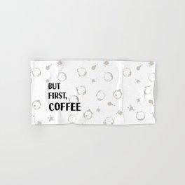 But First, Coffee - Caffeine Addicts Unite! Hand & Bath Towel