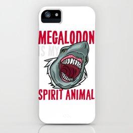 Megalodon is my Spirit Animal - Prehictoric Shark  iPhone Case