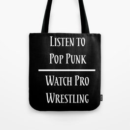 Listen to Pop Punk. Watch Pro Wrestling. Tote Bag