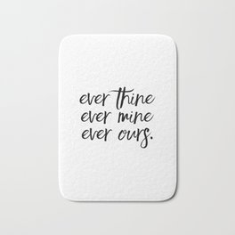 Love Quote, Gift for Anniversary, Home Decor, Ever Thine Ever Mine Ever Ours, Gift for her Bath Mat