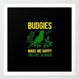 Budgie Bird Funny Quote Art Print
