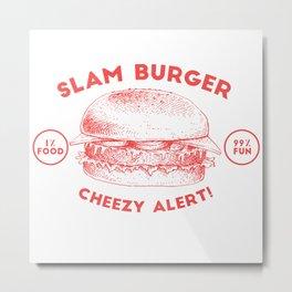 slam burger cheezy alert! Metal Print