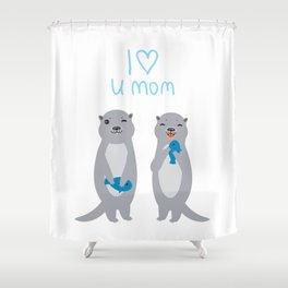 I Love You Mom. Funny grey kids otters with fish. Gift card for Mothers Day. Shower Curtain