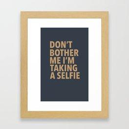 Don't Bother Me I'm Taking a Selfie Framed Art Print