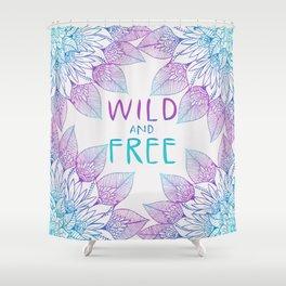 Wild an Free Shower Curtain