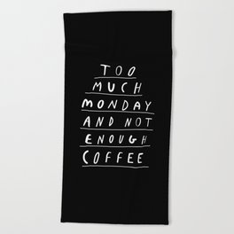 Too Much Monday and Not Enough Coffee black and white typography home kitchen wall decor Beach Towel