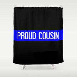 Police: Proud Cousin (Thin Blue Line) Shower Curtain