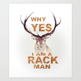 Why Yes I Am A Rack Man Funny Deer Shirt Hunting Shirt Art Print