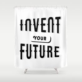 Invent Your Future Shower Curtain