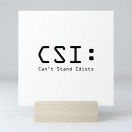CSI:Can't stand idiots Mini Art Print