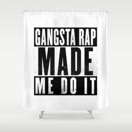 Gangsta Rap Made Me Do It Shower Curtain