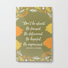"""""""Don't be afraid. Be focused. Be determined. Be hopeful. Be empowered."""" Metal Print"""
