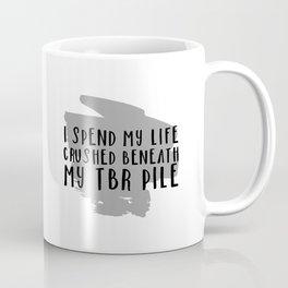 I Spend My Life Crushed Beneath My TBR! Coffee Mug