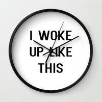 i woke up like this Wall Clocks featuring I Woke Up Like This by Liv B