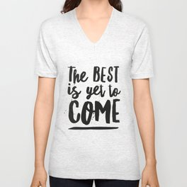The Best Is Yet To Come Typography Unisex V-Neck