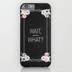 Wait, What? Slim Case iPhone 6s