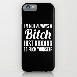 I'M NOT ALWAYS A BITCH (Black & White) iPhone Case