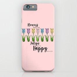 Tulips Make Me Happy iPhone Case