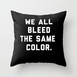 We All Bleed The Same Color. Throw Pillow
