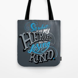 So What if all my Heroes are the Losing Kind Tote Bag