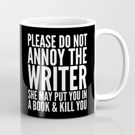 Please do not annoy the writer. She may put you in a book and kill you. (Black & White) Coffee Mug