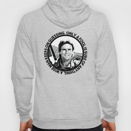 MacGyver said: Only a fool is sure of anything. A wise man keeps on guessing Hoody
