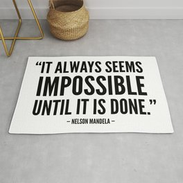 It always seems impossible until it is done - Nelson Mandela Rug