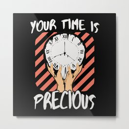 Your Time Is Precious Metal Print