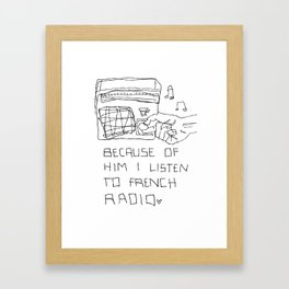 French Radio (Because of Him I Listen to French Radio) Framed Art Print