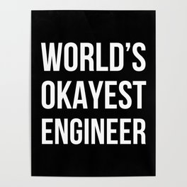 World's Okayest Engineer (Black) Poster
