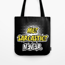 Me? Sarcastic? Never. | Sarcasm Quote Tote Bag