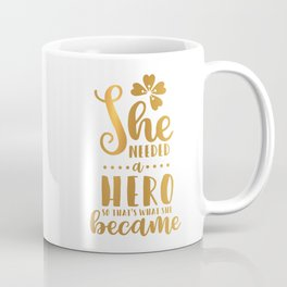 She Needed A Hero So That's What She Became Coffee Mug