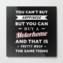 You can't buy happiness but a Motorhome Metal Print