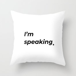 I'm speaking. Throw Pillow