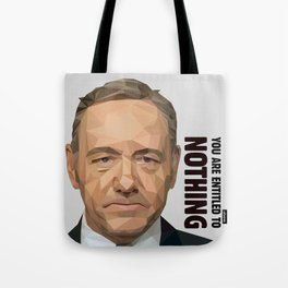 You are entitled to nothing - Frank Underwood Tote Bag