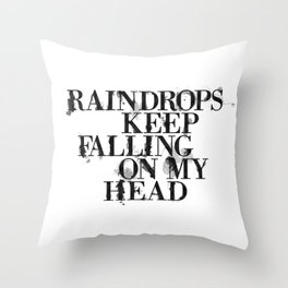Raindrops keep falling on my head Throw Pillow