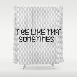 """It be like that sometimes"" Black & White Fauxsaic Tile Shower Curtain"