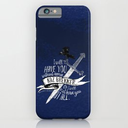 Six of Crows - I will have you iPhone Case